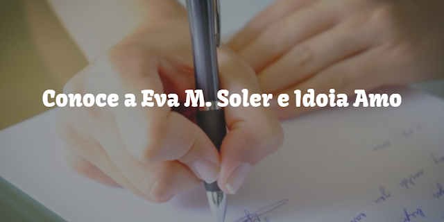 Conoce a Eva M. Soler e Idoia Amo