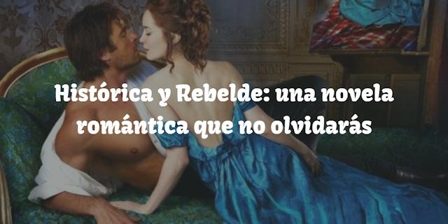 Histórica y Rebelde: una novela romántica que no olvidarás