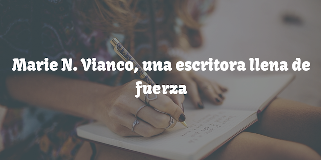 Marie N. Vianco, una escritora llena de fuerza